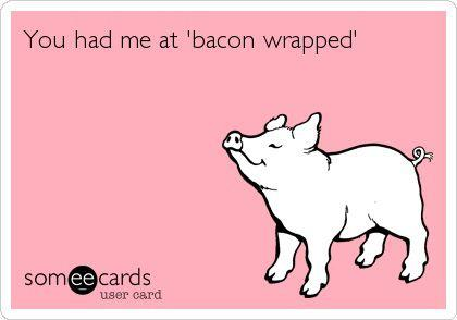 Had me at Bacon Wrapped