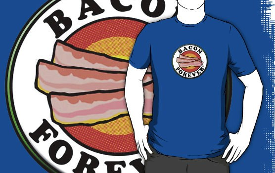 Bacon Forever!