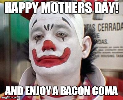 bacon coma mothers day