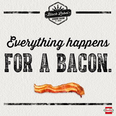 Everything happens for a bacon