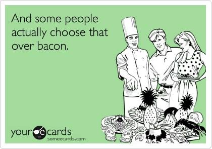 some people dont choose bacon