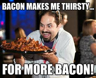 Bacon makes me thirsty