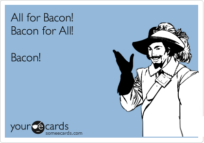all for bacon bacon for all