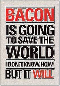 bacon will save the world
