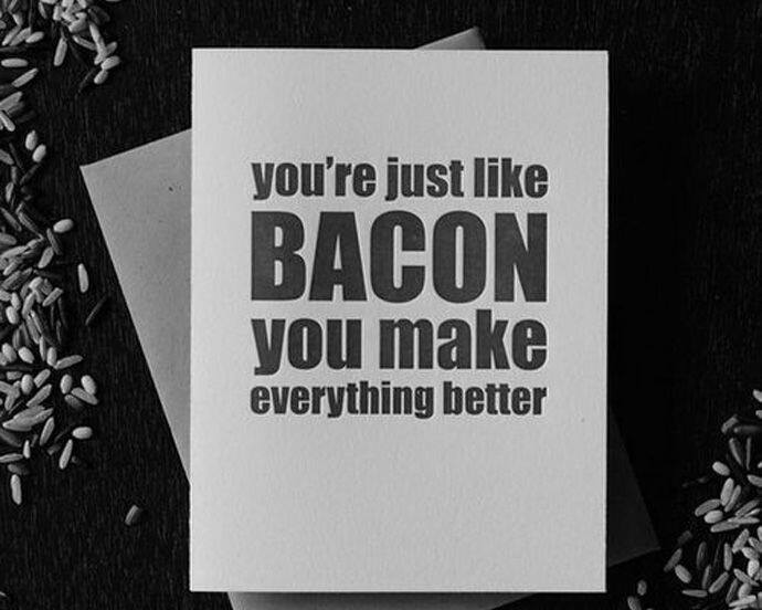 You are like Bacon