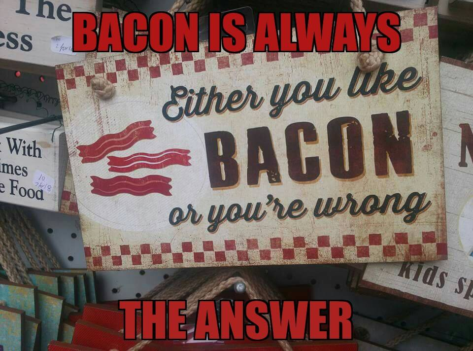 bacon is always the answer sign